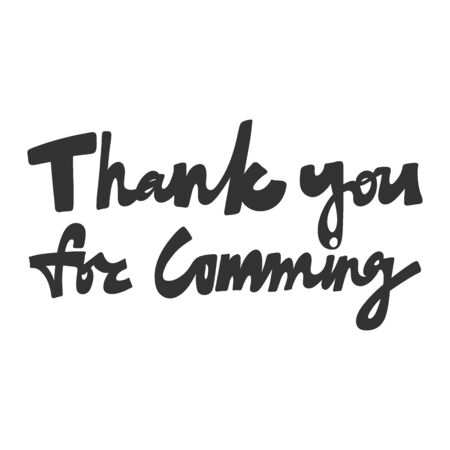 Thank you for comming. Vector hand drawn illustration with cartoon lettering. Good as a sticker, video blog cover, social media message, gift cart, t shirt print design.