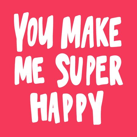 You make me super happy. Valentines day Sticker for social media content about love. Vector hand drawn illustration design. Illustration