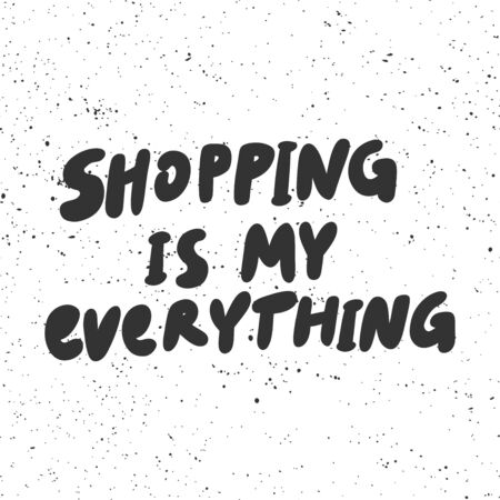 Shopping is my everything. Vector hand drawn illustration with cartoon lettering. Vettoriali