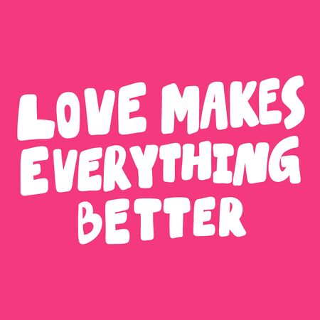 Love makes everything better. Valentines day Sticker for social media content about love. Vector hand drawn illustration design. Illustration