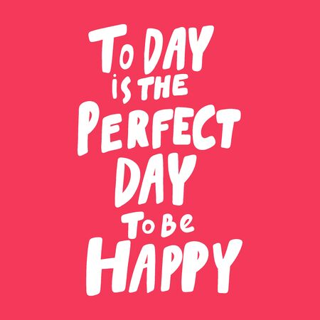 Today is the perfect day to be happy. Valentines day Sticker for social media content about love. Vector hand drawn illustration design. Illustration
