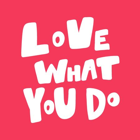Love what you do. Valentines day Sticker for social media content about love. Vector hand drawn illustration design.