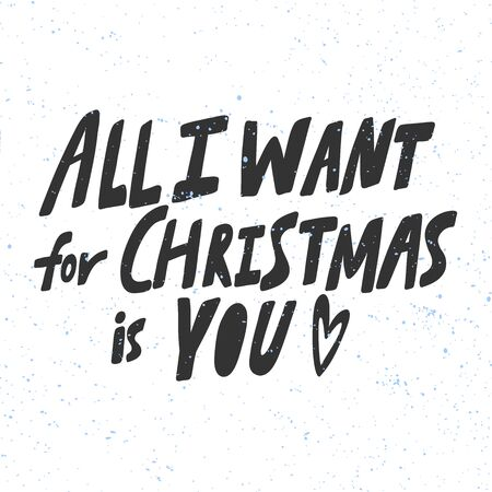 All I want for Christmas is you. Christmas and happy New Year vector hand drawn illustration banner with cartoon comic lettering.