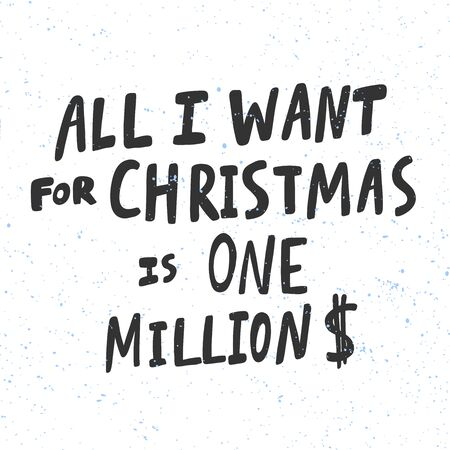 All I want for Christmas is One Million Dollars. Christmas and happy New Year vector hand drawn illustration banner with cartoon comic lettering.