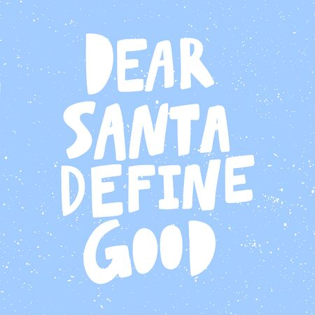 Dear Santa define good. Christmas and happy New Year vector hand drawn illustration banner with cartoon comic lettering.