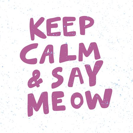 Keep calm and say meow. Christmas and happy New Year vector hand drawn illustration banner with cartoon comic lettering.