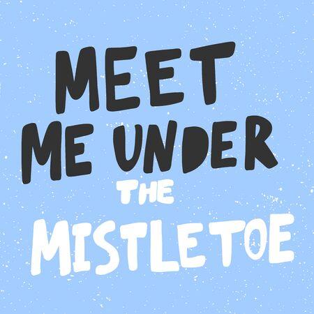 Meet me under the mistletoe. Christmas and happy New Year vector hand drawn illustration banner with cartoon comic lettering. Illusztráció