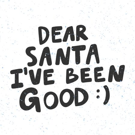 Dear Santa I have been good. Christmas and happy New Year vector hand drawn illustration banner with cartoon comic lettering.