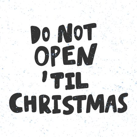 Do not open until Christmas. Xmas and happy New Year vector hand drawn illustration banner with cartoon comic lettering.