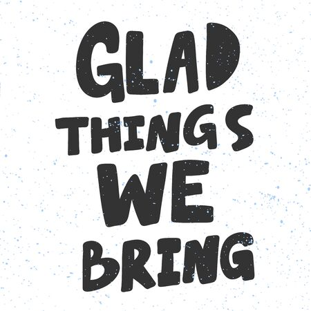 Glad things we bring. Christmas and happy New Year vector hand drawn illustration banner with cartoon comic lettering. Illustration