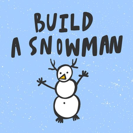 Build a snowman. Merry Christmas and Happy New Year. Season Winter Vector hand drawn illustration sticker with cartoon lettering.