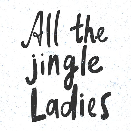 All the Jingle Ladies. Merry Christmas and Happy New Year. Season Winter Vector hand drawn illustration sticker with cartoon lettering.