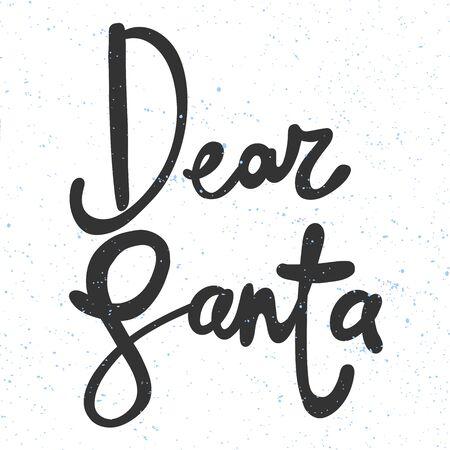Dear Santa. Merry Christmas and Happy New Year. Season Winter Vector hand drawn illustration sticker with cartoon lettering.