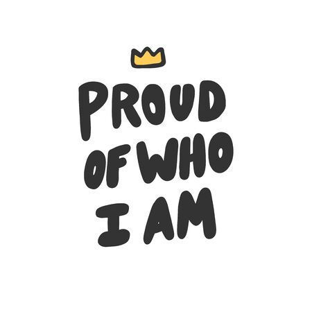 Proud of who I am. Sticker for social media content. Vector hand drawn illustration design.
