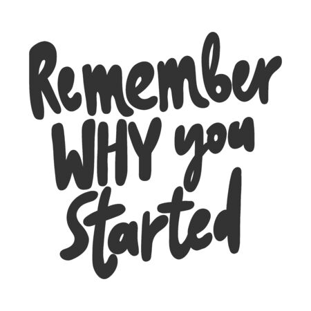 Remember why you started. Sticker for social media content. Vector hand drawn illustration design.