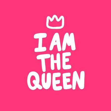 I am the Queen. Sticker for social media content. Vector hand drawn illustration design.