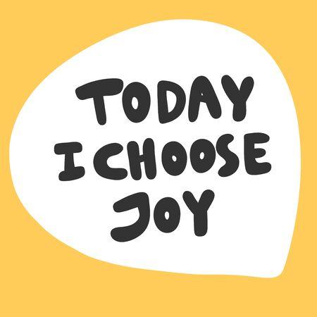 Aujourd'hui je choisis la joie. Autocollant pour le contenu des médias sociaux. Conception d'illustration vectorielle dessinés à la main. Vecteurs