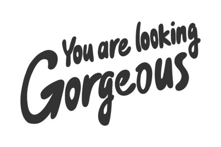 You are looking gorgeous today. Sticker for social media content. Vector hand drawn illustration design.