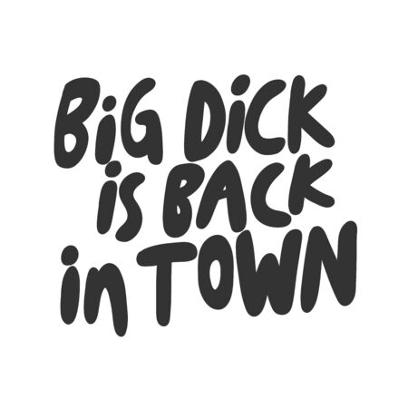 Big dick is back in town. Sticker for social media content. Vector hand drawn illustration design.