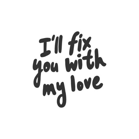 I will fix you with my love. Sticker for social media content. Vector hand drawn illustration design.