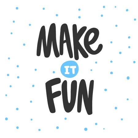 Make it fun. Sticker for social media content. Vector hand drawn illustration design. Illustration