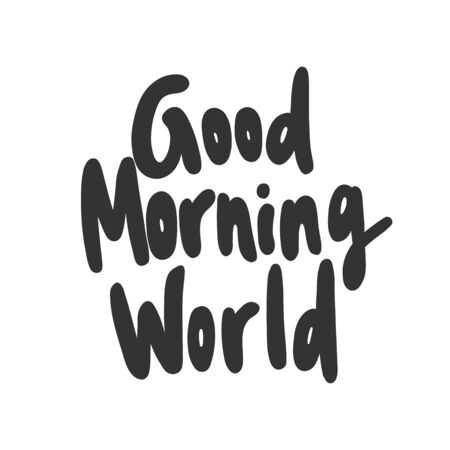 Good morning world. Sticker for social media content. Vector hand drawn illustration design.