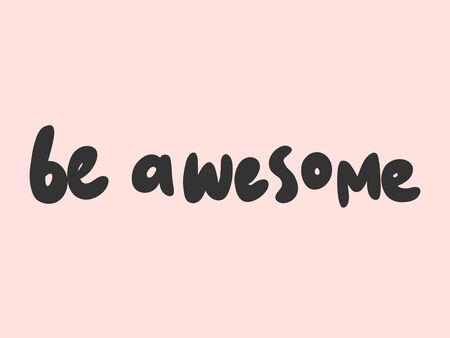 Be awesome. Sticker for social media content. Vector hand drawn illustration design.