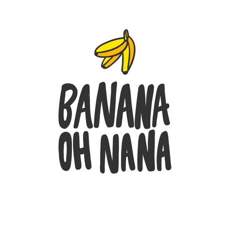 Banana oh nana. Sticker for social media content. Vector hand drawn illustration design. Illustration