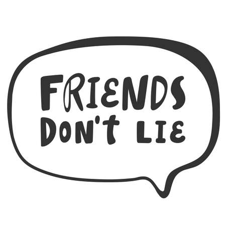 Friends do not lie. Sticker for social media content. Vector hand drawn illustration design.