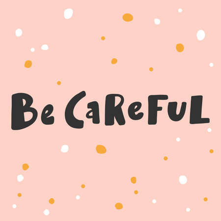 Be Careful. Covid-19. Sticker for social media content. Vector hand drawn illustration design.