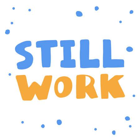 Still work. Sticker for social media content. Vector hand drawn illustration design. Ilustración de vector