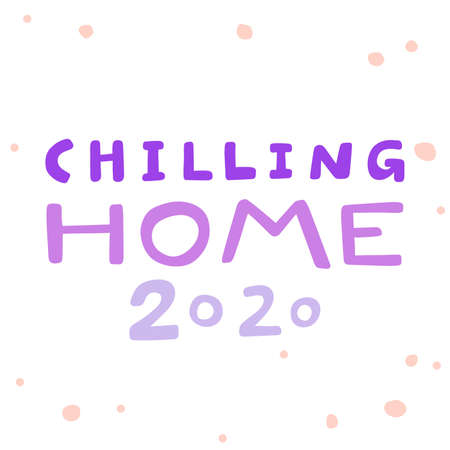Chilling Home 2020. Quarantine covid-19. Sticker for social media content. Vector hand drawn illustration design. 向量圖像