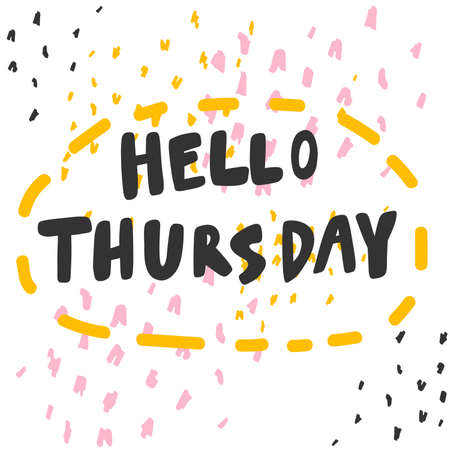 Hello Thursday. Cartoon illustration Fashion phrase. Cute Trendy Style design font. Vintage vector hand drawn illustration. Vector logo icon.