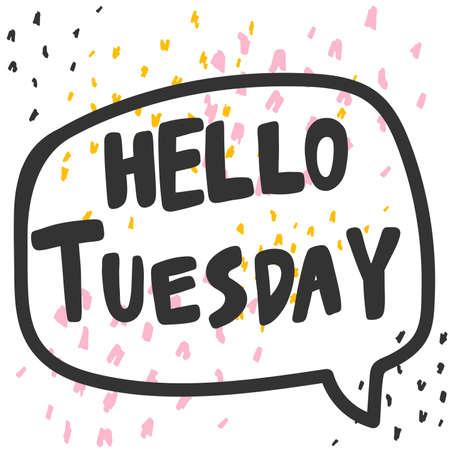 Hello Tuesday. Cartoon illustration Fashion phrase. Cute Trendy Style design font. Vintage vector hand drawn illustration. Vector logo icon.