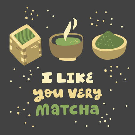 I like you very Matcha. Hand drawn lettering with trendy herbal matcha green tea illustration from japan. Good as greeting card, web page design, cafe menu, product label, mech