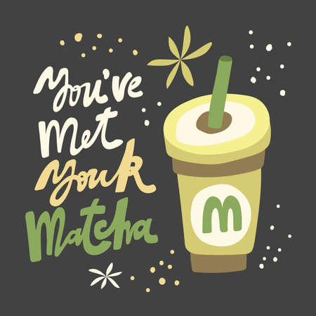 You have met your Matcha. Flat vector illustration Matcha iced latte on black background with hand drawn calligraphy lettering. Good for cafe, restaurant menu, merch, advertisement, poster, card