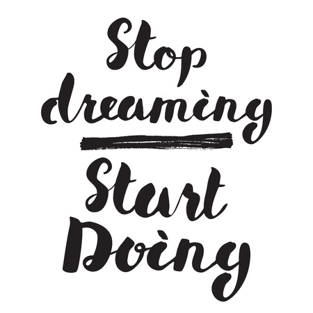 inspiring: Motivational quote, Lettering Stop dreaming start doing. Hand drawn brushed inspiring sign typographic design, lettering Calligraphic card, Illustration isolated on white background.