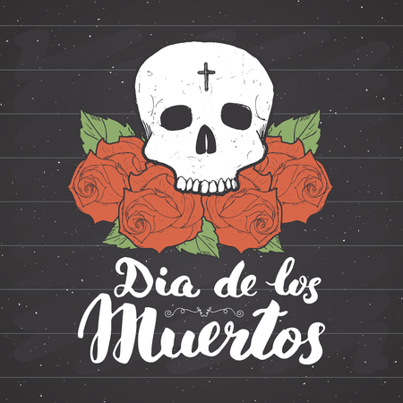 Day of the Dead, lettering quote with handdrawn skull and roses, vintage label, typography design or t-shirt print, vector illustration on chalkboard background.
