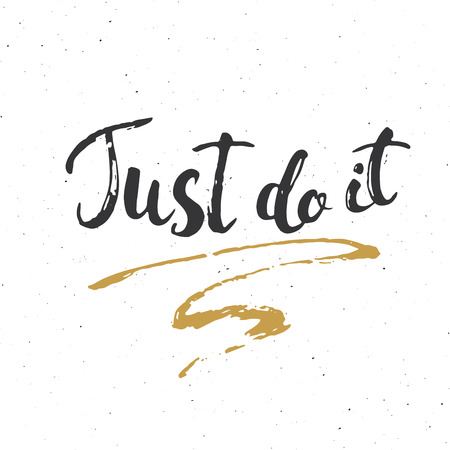 Just do it lettering handwritten sign, Hand drawn grunge calligraphic text. Vector illustration.