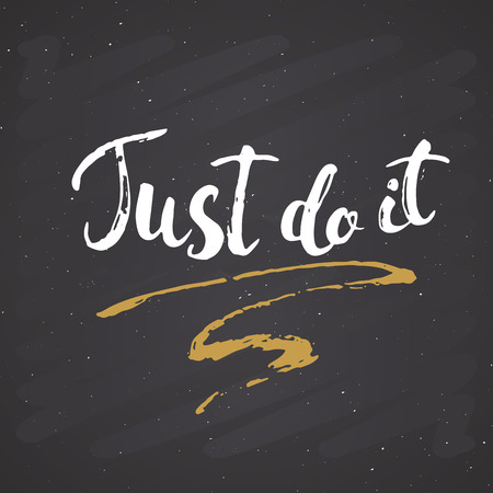 Just do it lettering handwritten sign, Hand drawn grunge calligraphic text. Vector illustration on chalkboard background.