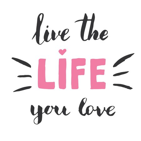 Live the Life You love lettering handwritten sign, Hand drawn grunge calligraphic text. Vector illustration.