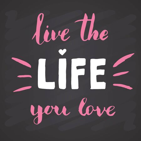 Live the Life You love lettering handwritten sign, Hand drawn grunge calligraphic text. Vector illustration on chalkboard background.