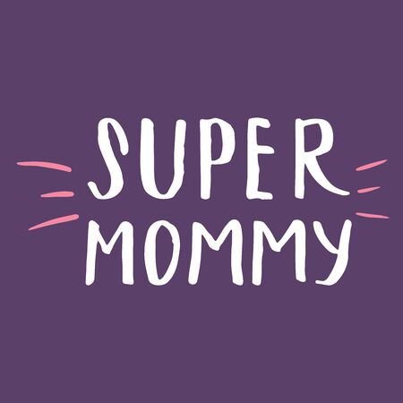 Super mommy, Calligraphic Letterings signs set, printable phrase set. Vector illustration. Vectores