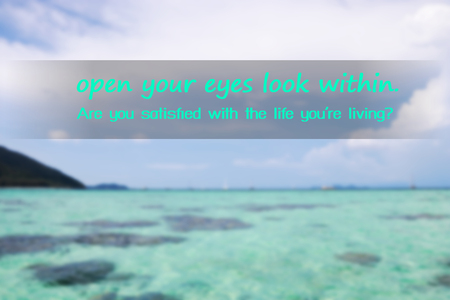 open your eyes look within. are you satisfied with the life youre living,Inspirational quote on sea blurred background. Фото со стока