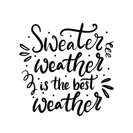 Sweater weather is the best weather hand written lettering phrase. T-shirt, card, banner design