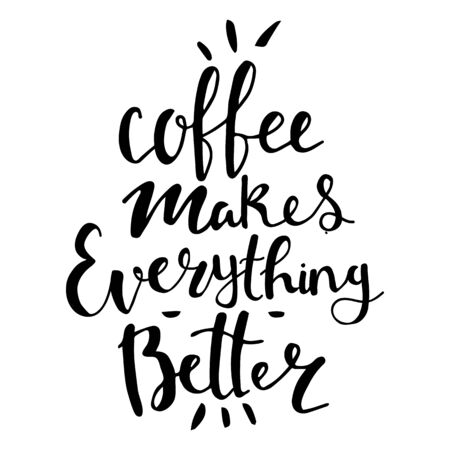 Hand lettering quote aboute coffee drawn by hand. Coffee makes everything better phrase