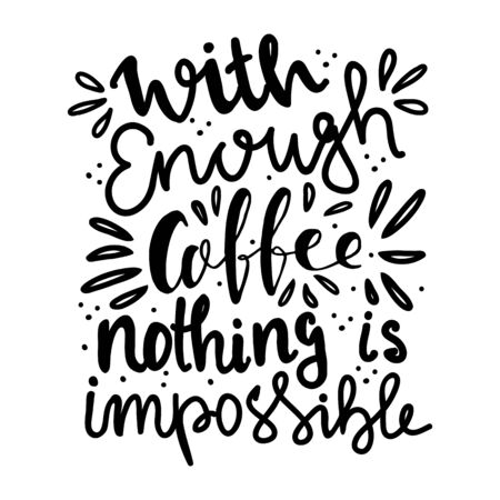 Hand lettering quote aboute coffee drawn by hand.With enough coffee nothing is impossible hand written quote Vector Illustration