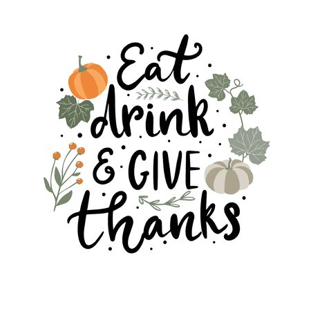 Eat, drink and give thanks hand written lettering phrase. Calligraphy quote with hand drawn autumn elements, pumpkins and leaves. Thanksgiving card design Vecteurs