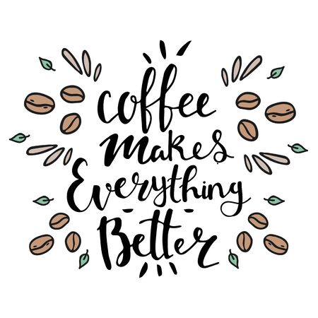 Hand lettering illustration about coffee. Coffee makes everything better