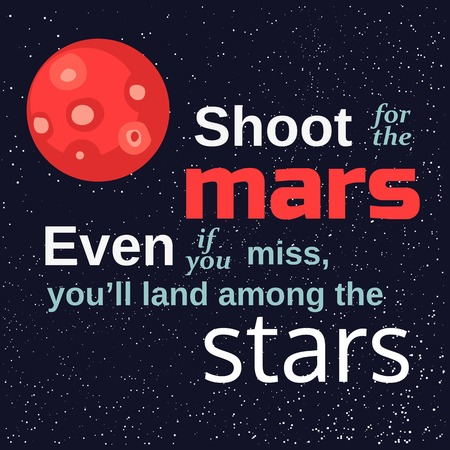 motivated: Inspirational motivated quote Shoot for the Mars land among stars. Vector Typography Poster. Stars, Mars, Space at background. Idea for motivational quote poster with Mars. Vector illustration